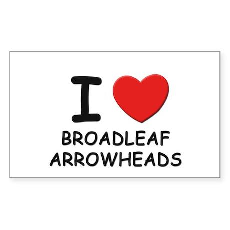 I love broadleaf arrowheads Rectangle Sticker