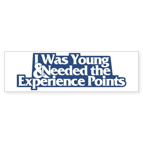 """I was young..."" (D&D) Bumper Sticker"