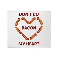 Don't Go Bacon My Heart Throw Blanket