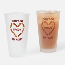 Don't Go Bacon My Heart Drinking Glass