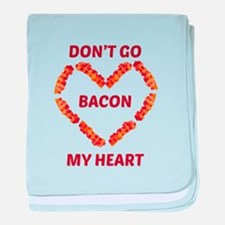 Don't Go Bacon My Heart baby blanket