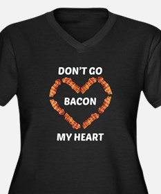 Don't Go Bacon My Heart Plus Size T-Shirt