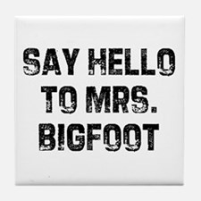 Say Hello To Mrs. Bigfoot Tile Coaster