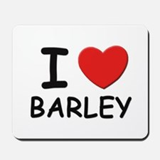I love barley Mousepad