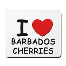 I love barbados cherries Mousepad
