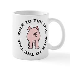 Talk To The Tail Pig Mug