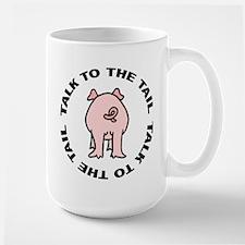 Talk To The Tail Pig Large Mug