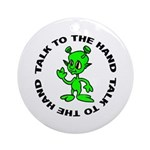 Talk To The Hand Alien Ornament (Round)