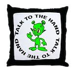 Talk To The Hand Alien Throw Pillow