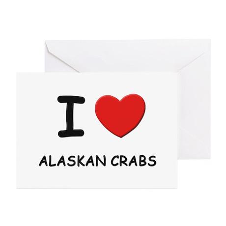 I love alaskan crabs Greeting Cards (Pk of 10)