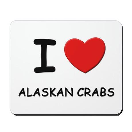 I love alaskan crabs Mousepad