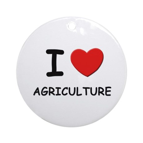 I love agriculture Ornament (Round)