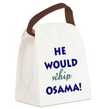 he would whip osama               Canvas Lunch Bag