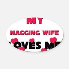 NAGGING-WIFE Oval Car Magnet