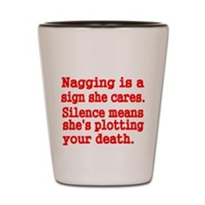 Nagging is a sign she cares Shot Glass