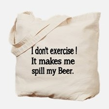 I dont exercise. It makes me spill my beer. Tote B