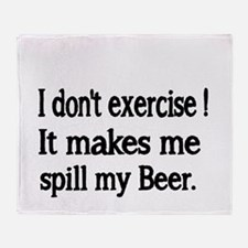 I dont exercise. It makes me spill my beer. Throw