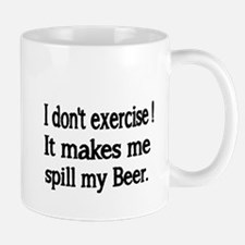 I dont exercise. It makes me spill my beer. Mug
