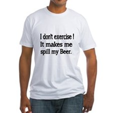 I dont exercise. It makes me spill my beer. T-Shir