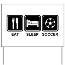 EAT SLEEP SOCCER Yard Sign