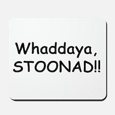 Whaddaya, Stoonad Mousepad