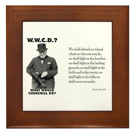 What Would Churchill Do - Never Surrender Framed T