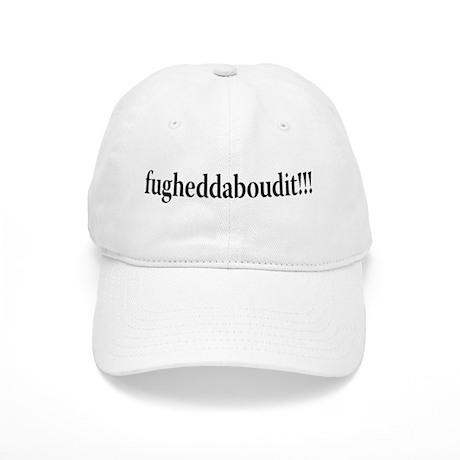 fugheddaboudit Cap