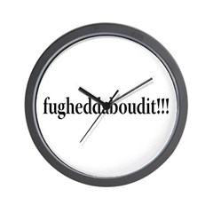 fugheddaboudit Wall Clock