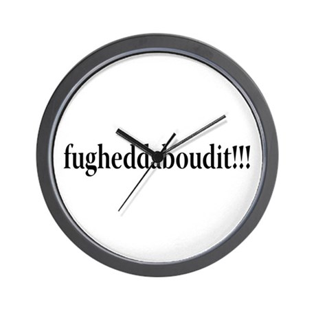 fugheddaboudit Wall Clock