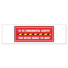 I'm the Env. Scientist Bumper Bumper Bumper Sticker