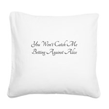 Not Betting Against Alice Square Canvas Pillow