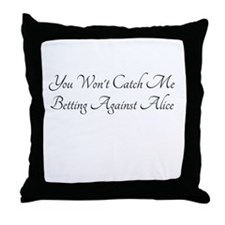 Not Betting Against Alice Throw Pillow