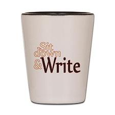 Sit Down Write Shot Glass