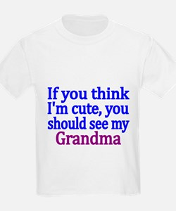If you think Im cute, you should be my Grandma T-S