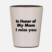 In Honor of my Mom Shot Glass