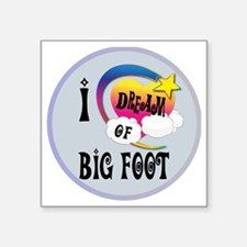 "I Dream of Big Foot Square Sticker 3"" x 3"""