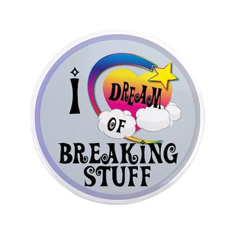 "I Dream of Breaking Stuff 3.5"" Button"