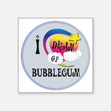 """I Dream of Bubble Gum Square Sticker 3"""" x 3"""""""