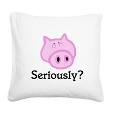 pigseriously.png Square Canvas Pillow
