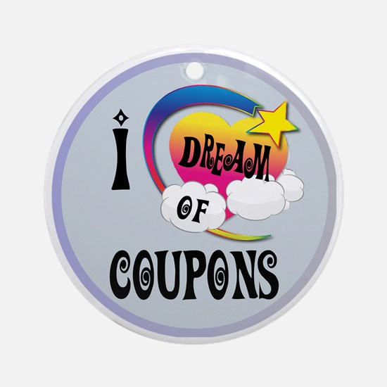 I Dream of Coupons Round Ornament