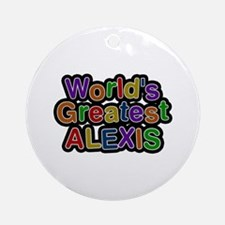 World's Greatest Alexis Round Ornament