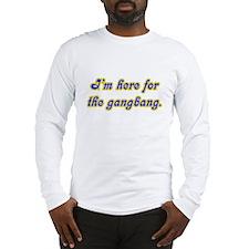 I'm Here For the Gangbang Long Sleeve T-Shirt