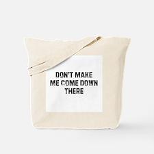 Don't Make Me Come Down There Tote Bag