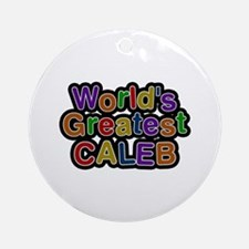 World's Greatest Caleb Round Ornament