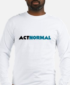 Act Normal Long Sleeve T-Shirt
