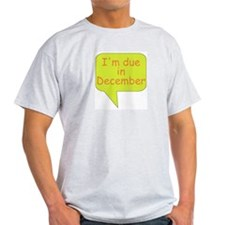 """I'm due in December"" Ash Grey T-Shirt"