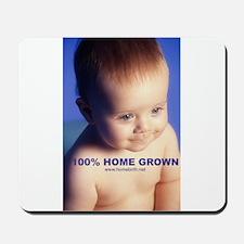 100% home grown (baby) Mousepad