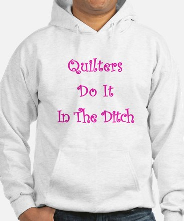 Quilters Do It In The Ditch Hoodie