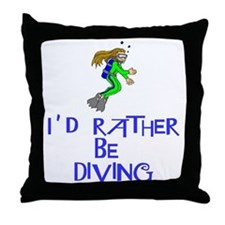 I'd rather be diving! Throw Pillow