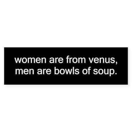 women from venus, men bowls of soup Bumper Sticker